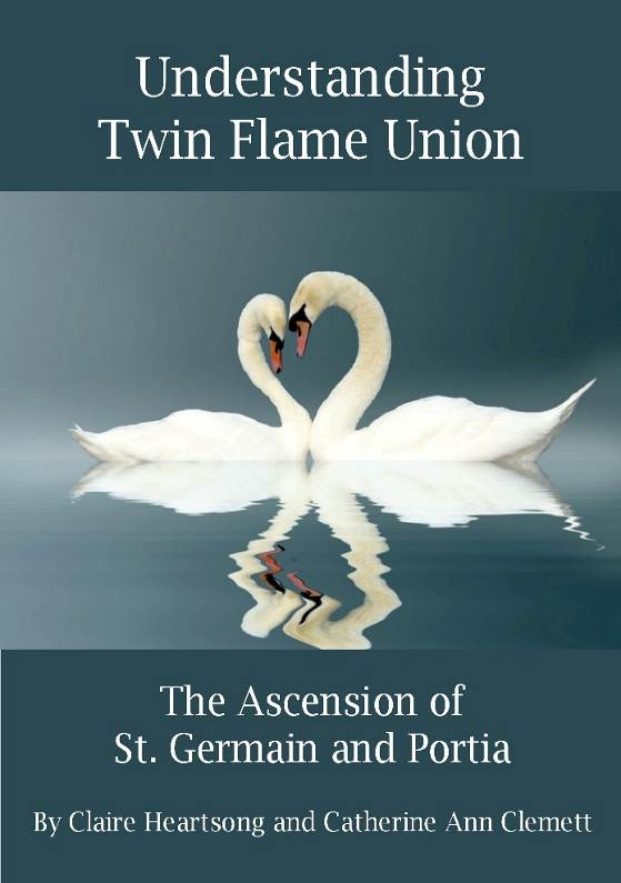 Understanding Twin Flame Union: the Ascension of St. Germain and Portia Catherine Ann Clemett and Claire Heartsong